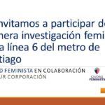 Te invitamos a participar de la primera investigación feminista en la línea 6 del metro de Santiago