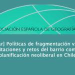[Para descargar] Políticas de fragmentación vs. prácticas de articulación: limitaciones y retos del barrio como dispositivo de planificación neoliberal en Chile