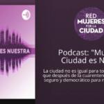 [PODCAST] «Mujeres la Ciudad es Nuestra»